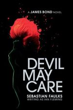Devil May Care : A James Bond Novel - Sebastian Faulks