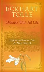 Oneness With All Life : Treasury Edition : Inspirational Selections from A New Earth - Eckhart Tolle
