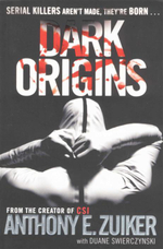 Dark Origins : Serial Killers Aren't Made, They're Born... - Anthony E. Zuiker