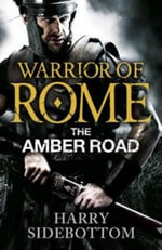 The Amber Road : Warrior of Rome - Harry Sidebottom