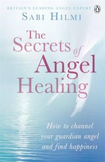 The Secrets of Angel Healing - Sabi Hilmi
