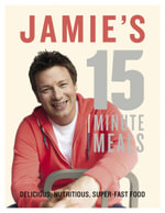 Jamie's 15 Minute Meals : Delicious, Nutritious, Super-Fast Food - Jamie Oliver