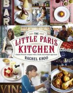 The Little Paris Kitchen : Classic French Recipes with a Fresh and Fun Approach - Rachel Khoo