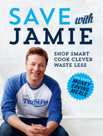 Save with Jamie  : Shop Smart, Cook Clever, Waste Less - Jamie Oliver