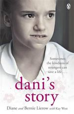 Dani's Story : Sometimes the Kindness of Strangers Can Save a Life... - Diane Lierow