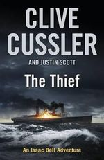The Thief : Isaac Bell Series : Book 5 - Clive Cussler