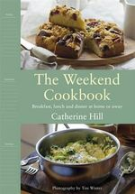 The Weekend Cookbook : Breakfast, lunch and dinner at home or away - Catherine Hill