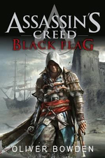 Assassin's Creed : Black Flag : Assassin's Creed Series : Book 6 - Oliver Bowden