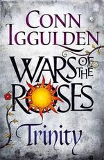 Trinity : Wars of the Roses : Book 2 - Iggulden Conn