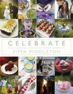 Celebrate : A Year of Festivities for Families and Friends - Pippa Middleton