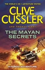 The Mayan Secrets : A Fargo Adventure - Cussler Clive