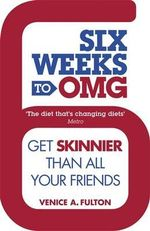Six Weeks to OMG : Get Skinnier Than All Your Friends - Venice A. Fulton