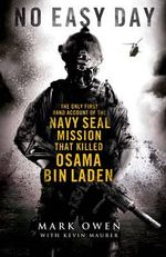 No Easy Day : The Only First-hand Account of the Navy Seal Mission that Killed Osama bin Laden - Mark Owen