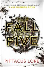 The Fall of Five : The Lorien Legacies : Book 4 - Pittacus Lore