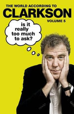 Is It Really Too Much To Ask? : The World According to Clarkson Volume 5 - Jeremy Clarkson