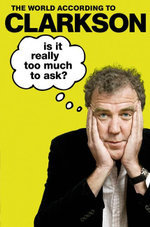 The World According to Clarkson - Is it Really Too Much to Ask? - Jeremy Clarkson