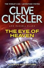 The Eye of Heaven : The FARGO Adventures : Book 6 - Clive Cussler