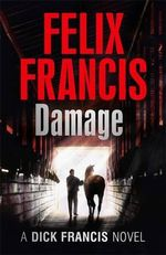 Damage : A Dick Francis Novel - Felix Francis
