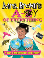 Mrs. Brown's A to Y of Everything : A Book of Knowledge for all the Family - Brendan O'Carroll