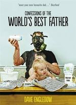Confessions of the World's Best Father - Dave Engledow