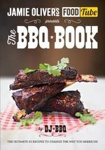 Jamie's Food Tube : The BBQ Book - DJ BBQ
