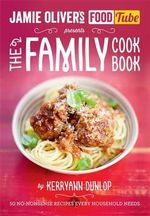 Jamie Oliver's FoodTube : The Family Cookbook : 50 No-Nonsense Recipes Every Household Needs - Kerryann Dunlop