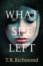 What She Left - T. R. Richmond