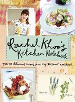 Rachel Khoo's Kitchen Notebook  : Over 100 delicious recipes from my personal cookbook - Rachel Khoo