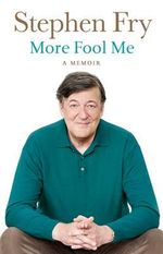 More Fool Me : A Memoir  - Stephen Fry