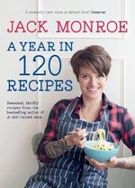 A Year in 120 Recipes - Jack Monroe