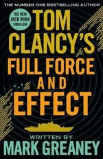 Tom Clancy's Full Force and Effect : A Jack Ryan Novel - Greaney Mark