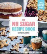 The No Sugar Recipe Book - David Gillespie