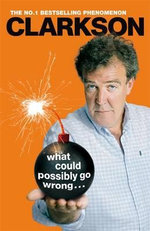 What Could Possibly Go Wrong? - Jeremy Clarkson