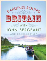 Barging Round Britain : Exploring the History of Our Nation's Canals and Waterways - David Bartley