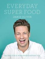 Everyday Super Food : Recipies for a healthier happier you - Jamie Oliver