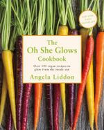 Oh She Glows - Angela Liddon