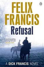 Refusal : A Dick Francis Novel - Felix Francis