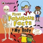 My Body : Ladybird First Fabulous Facts - Ladybird