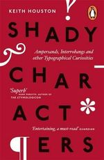 Shady Characters : Ampersands, Interrobangs and other Typographical Curiosities - Keith Houston