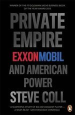 Private Empire : ExxonMobil and American Power - Steve Coll
