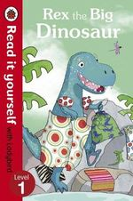 Rex the Big Dinosaur - Read it Yourself with Ladybird : Level 1 - Ronne Randall
