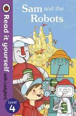 Sam and the Robots - Read it Yourself with Ladybird : Level 4 - Mandy Ross