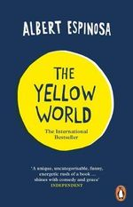 The Yellow World : Trust Your Dreams and They'll Come True - Albert Espinosa