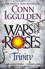 Wars of the Roses : Trinity - Conn Iggulden