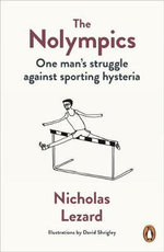 The Nolympics : One Man's Struggle Against Sporting Hysteria - Nicholas Lezard