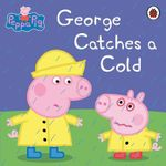 George Catches a Cold : Peppa Pig Series - E1 Entertainment