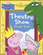 Peppa Pig : Theatre Show Sticker Book - E1 Entertainment