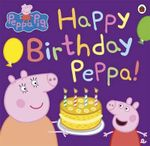 Peppa Pig : Happy Birthday, Peppa! - Ladybird