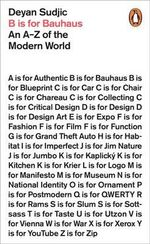 B is for Bauhaus : An A-Z of the Modern World - Deyan Sudjic