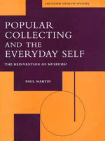Popular Collecting and the Everyday Self : The Reinvention of Museums? - Paul Martin